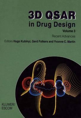 3D QSAR in Drug Design: Recent Advances - Three-Dimensional Quantitative Structure Activity Relationships 3 (Hardback)