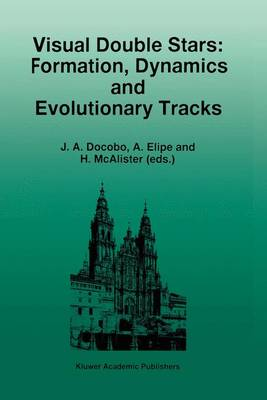 Visual Double Stars: Formation, Dynamics and Evolutionary Tracks - Astrophysics and Space Science Library 223 (Hardback)