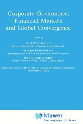 Corporate Governance, Financial Markets and Global Convergence - Financial and Monetary Policy Studies 33 (Hardback)