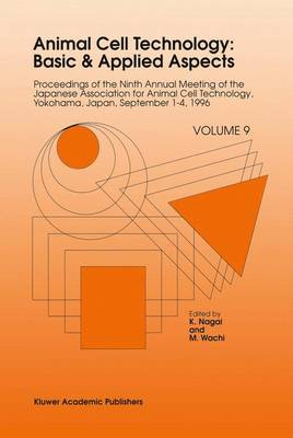 Animal Cell Technology: Basic & Applied Aspects: Proceedings of the Ninth Annual Meeting of the Japanese Association for Animal Cell Technology, Yokohama, Japan, September 1-4, 1996 - Animal Cell Technology: Basic & Applied Aspects 9 (Hardback)