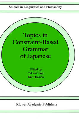 Topics in Constraint-Based Grammar of Japanese - Studies in Linguistics and Philosophy v. 68 (Hardback)