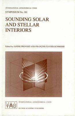 Sounding Solar and Stellar Interiors: Proceedings of the 181st Symposium of the International Astronomical Union Held in Nice, France, September 30-October 3, 1996 - International Astronomical Union Symposia (Closed) v. 181 (Hardback)