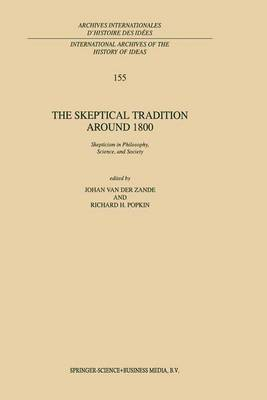 The Skeptical Tradition Around 1800: Skepticism in Philosophy, Science, and Society - International Archives of the History of Ideas / Archives Internationales d'Histoire des Idees 155 (Hardback)