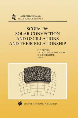 SCORe '96: Solar Convection and Oscillations and their Relationship - Astrophysics and Space Science Library 225 (Hardback)