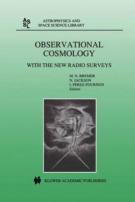 Observational Cosmology: With the New Radio Surveys Proceedings of a Workshop held in a Puerto de la Cruz, Tenerife, Canary Islands, Spain, 13-15 January 1997 - Astrophysics and Space Science Library 226 (Hardback)
