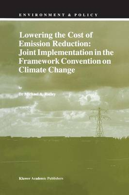 Lowering the Cost of Emission Reduction: Joint Implementation in the Framework Convention on Climate Change - Environment & Policy 10 (Hardback)
