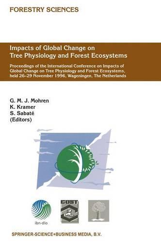 Impacts of Global Change on Tree Physiology and Forest Ecosystems: Proceedings of the International Conference on Impacts of Global Change on Tree Physiology and Forest Ecosystems, held 26-29 November 1996, Wageningen, The Netherlands - Forestry Sciences 52 (Hardback)