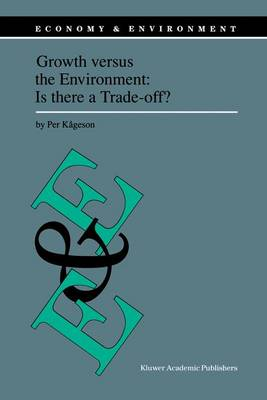 Growth versus the Environment: Is there a Trade-off? - Economy & Environment 14 (Hardback)