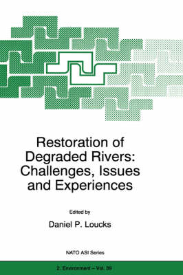 Restoration of Degraded Rivers: Challenges, Issues and Experiences - Nato Science Partnership Subseries: 2 39 (Hardback)