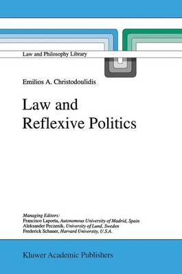 Law and Reflexive Politics - Law and Philosophy Library 35 (Hardback)