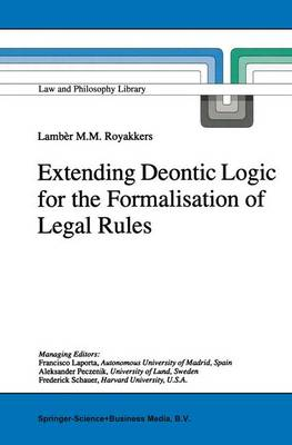 Extending Deontic Logic for the Formalisation of Legal Rules - Law and Philosophy Library 36 (Hardback)