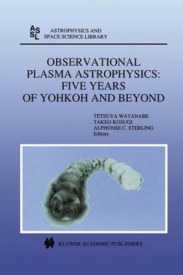 Observational Plasma Astrophysics: Five Years of Yohkoh and Beyond - Astrophysics and Space Science Library 229 (Hardback)