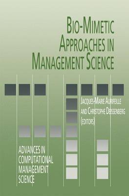 Bio-Mimetic Approaches in Management Science - Advances in Computational Management Science 1 (Hardback)
