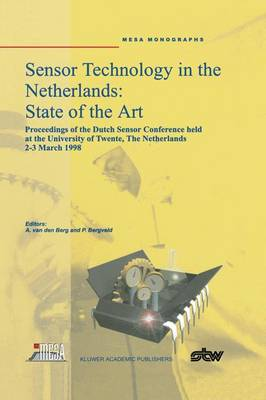 Sensor Technology in the Netherlands: State of the Art: Proceedings of the Dutch Sensor Conference held at the University of Twente, The Netherlands, 2-3 March 1998 (Hardback)