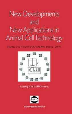 New Developments and New Applications in Animal Cell Technology: Proceedings of the 15th ESACT Meeting (Hardback)