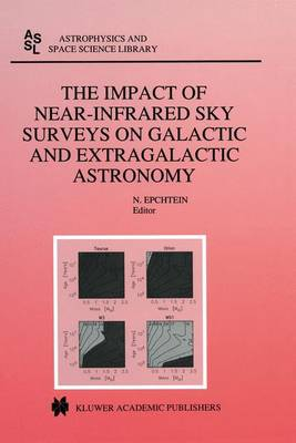 The Impact of Near-Infrared Sky Surveys on Galactic and Extragalactic Astronomy: Proceedings of the 3rd EUROCONFERENCE on Near-Infrared Surveys Held at Meudon Observatory, France on June 19-20, 1997 - Astrophysics and Space Science Library v. 230 (Hardback)