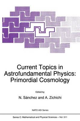 Current Topics in Astrofundamental Physics: Primordial Cosmology - NATO Science Series C 511 (Hardback)