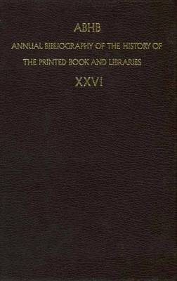 Annual Bibliography of the History of the Printed Book and Libraries: v. 26 - Annual Bibliography of the History of the Printed Book and Libraries 26 (Hardback)