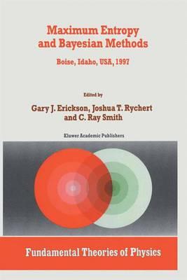 Maximum Entropy and Bayesian Methods: Boise, Idaho, USA, 1997 Proceedings of the 17th International Workshop on Maximum Entropy and Bayesian Methods of Statistical Analysis - Fundamental Theories of Physics 98 (Hardback)