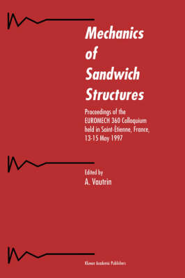 Mechanics of Sandwich Structures: Proceedings of the EUROMECH 360 Colloquium held in Saint-Etienne, France, 13-15 May 1997 (Hardback)