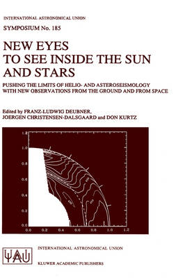New Eyes to See Inside the Sun and Stars: Pushing the Limits of Helio- and Asteroseismology with new Observations from the Ground and from Space Proceedings of the 185th Symposium of the International Astronomical Union, held in Kyoto, Japan, August 18-22, 1997 - International Astronomical Union Symposia 185 (Hardback)