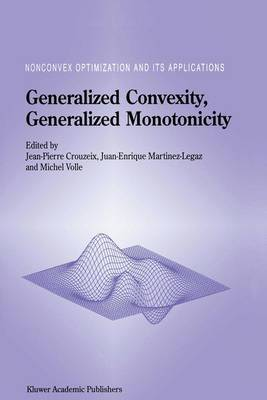 Generalized Convexity, Generalized Monotonicity: Recent Results: Recent Results - Nonconvex Optimization and Its Applications 27 (Hardback)