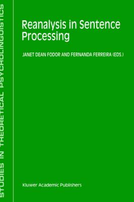 Reanalysis in Sentence Processing - Studies in Theoretical Psycholinguistics 21 (Hardback)