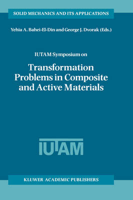 IUTAM Symposium on Transformation Problems in Composite and Active Materials: Proceedings of the IUTAM Symposium held in Cairo, Egypt, 9-12 March 1997 - Solid Mechanics and Its Applications 60 (Hardback)