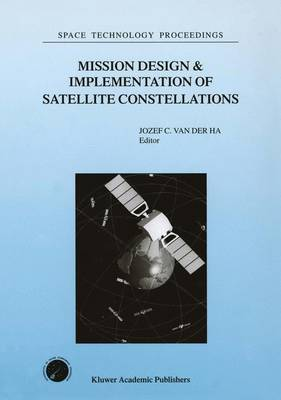 Mission Design & Implementation of Satellite Constellations: Proceedings of an International Workshop, held in Toulouse, France, November 1997 - Space Technology Proceedings 1 (Hardback)