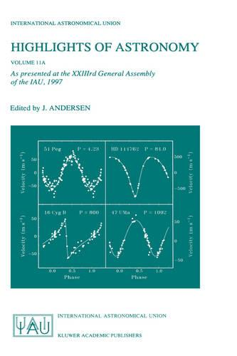 Highlights of Astronomy, Volume 11A: As presented at the XXIIIrd General Assembly of the IAU, 1997 - International Astronomical Union Highlights 11A (Paperback)
