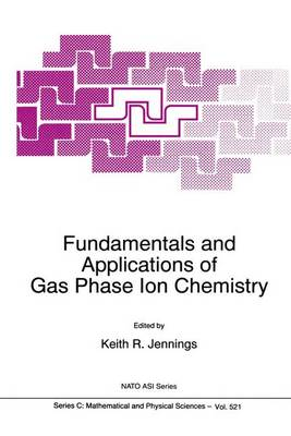 Fundamentals and Applications of Gas Phase Ion Chemistry - NATO Science Series C 521 (Hardback)