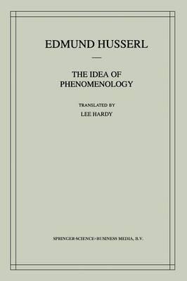 The Idea of Phenomenology: A Translation of Die Idee der Phanomenologie Husserliana II (Paperback)