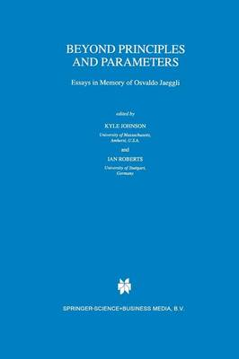 Beyond Principles and Parameters: Essays in Memory of Osvaldo Jaeggli - Studies in Natural Language and Linguistic Theory 45 (Paperback)