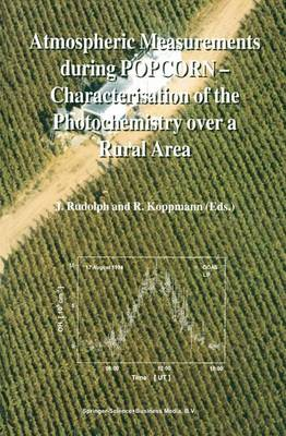 Atmospheric Measurements during POPCORN - Characterisation of the Photochemistry over a Rural Area (Hardback)