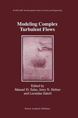 Modeling Complex Turbulent Flows - ICASE LaRC Interdisciplinary Series in Science and Engineering 7 (Hardback)