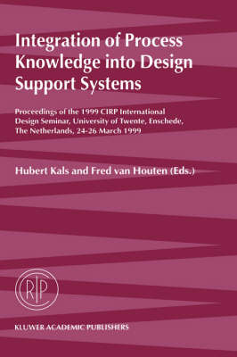 Integration of Process Knowledge into Design Support Systems: Proceedings of the 1999 CIRP International Design Seminar, University of Twente, Enschede, The Netherlands, 24-26 March, 1999 (Hardback)