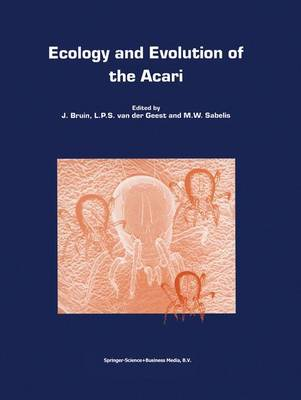Ecology and Evolution of the Acari: Proceedings of the 3rd Symposium of the European Association of Acarologists 1-5 July 1996, Amsterdam, The Netherlands - Series Entomologica 55 (Hardback)