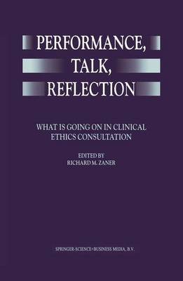 Performance, Talk, Reflection: What is Going On in Clinical Ethics Consultation (Hardback)