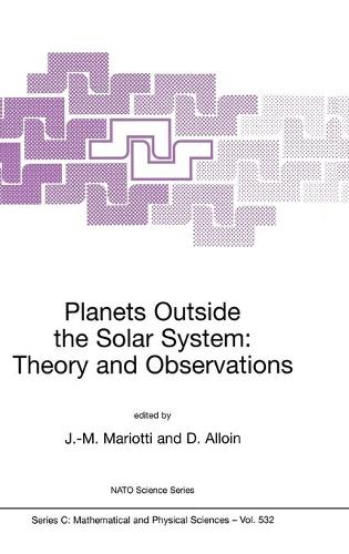 Planets Outside the Solar System: Theory and Observations - NATO Science Series C 532 (Hardback)