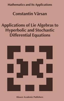 Applications of Lie Algebras to Hyperbolic and Stochastic Differential Equations - Mathematics and Its Applications 466 (Hardback)