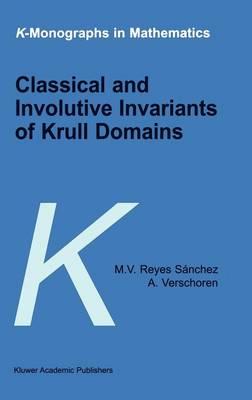 Classical and Involutive Invariants of Krull Domains - K-Monographs in Mathematics 5 (Hardback)