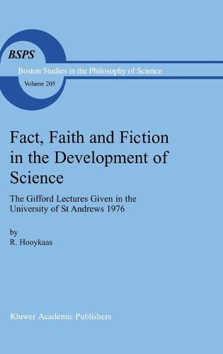 Fact, Faith and Fiction in the Development of Science: The Gifford Lectures Given in the University of St Andrews 1976 - Boston Studies in the Philosophy and History of Science 205 (Hardback)