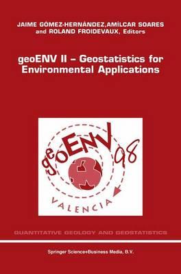 geoENV II - Geostatistics for Environmental Applications: Proceedings of the Second European Conference on Geostatistics for Environmental Applications held in Valencia, Spain, November 18-20, 1998 - Quantitative Geology and Geostatistics 10 (Hardback)