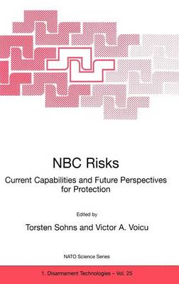 NBC Risks Current Capabilities and Future Perspectives for Protection - Nato Science Partnership Subseries: 1 25 (Hardback)