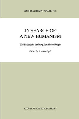 In Search of a New Humanism: The Philosophy of Georg Henrik von Wright - Synthese Library 282 (Hardback)