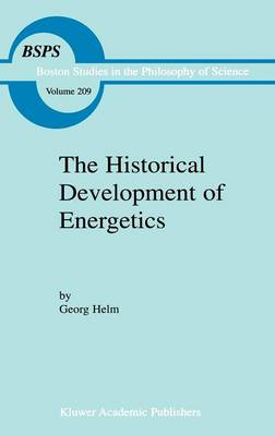 The Historical Development of Energetics - Boston Studies in the Philosophy and History of Science 209 (Hardback)