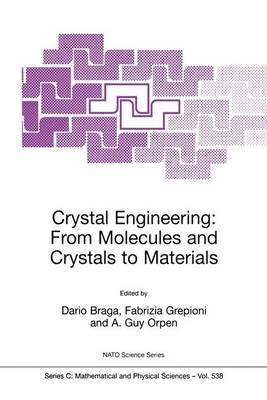 Crystal Engineering: From Molecules and Crystals to Materials - NATO Science Series C 538 (Paperback)
