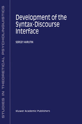 Development of the Syntax-Discourse Interface - Studies in Theoretical Psycholinguistics 23 (Hardback)