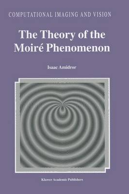 The Theory of the Moire Phenomenon - Computational Imaging and Vision v. 15 (Paperback)