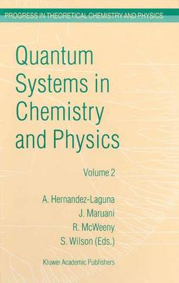 Quantum Systems in Chemistry and Physics: Volume 1: Basic Problems and Model Systems Volume 2: Advanced Problems and Complex Systems Granada, Spain (1997) - Progress in Theoretical Chemistry and Physics 2/3 (Hardback)